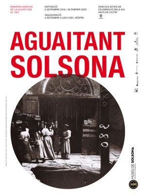 """EXPOSICIÓ: """"Aguaitant Solsona. Memòria gràfica de la ciutat fins al 1927"""""""
